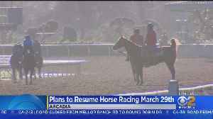 Horse Racing Could Resume At Santa Anita Racetrack [Video]