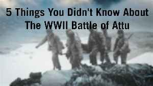 5 Things You Didn't Know About The WWII Battle of Attu [Video]