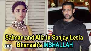 News video: Salman Khan and Alia Bhatt in Sanjay Leela Bhansali's Inshallah