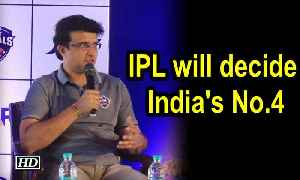 IPL will decide India's No.4, Pant can do job: Ganguly [Video]
