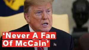 Trump: 'I Was Never A Fan Of John McCain And I Never Will Be' [Video]
