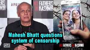 No Fathers In Kashmir | Mahesh Bhatt questions system of censorship [Video]
