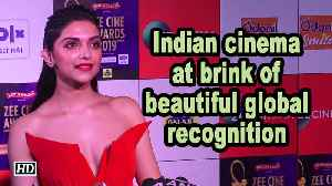 Indian cinema at brink of beautiful global recognition | Deepika Padukone [Video]