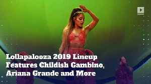 Lollapalooza 2019 Lineup Features Childish Gambino, Ariana Grande and More [Video]