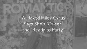A Naked Miley Cyrus Says She's 'Queer' and 'Ready to Party' [Video]