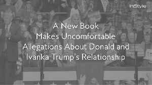 A New Book Makes Uncomfortable Allegations About Donald and Ivanka Trump's Relationship [Video]