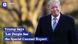 Trump Says 'Let People See' the Mueller Report [Video]