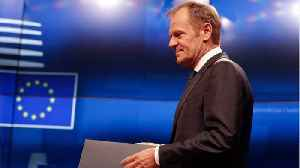 Tusk Invites EU Leaders to Agree Short, Conditional Brexit Delay [Video]