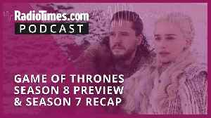 Game of Thrones Season 8 Preview & Season 7 Recap [Video]