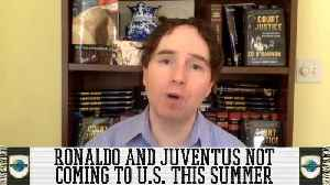 Cristiano Ronaldo and Juventus Will Not Be Coming To The U.S. This Summer [Video]