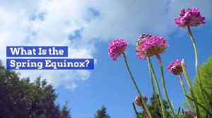 The Spring Equinox [Video]
