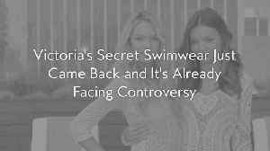 Victoria's Secret Swimwear Just Came Back and It's Already Facing Controversy [Video]