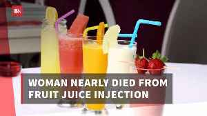 This Woman Had Nearly Fatal Juice Injection [Video]