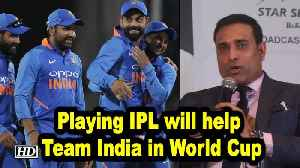 IPL 2019 | Playing IPL will help Team India in World Cup, says Laxman [Video]