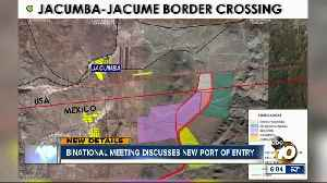 Binational meeting discusses plans for new port of entry [Video]