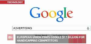 The EU Fines Google Another 1.7 Billion For Unfair Competition [Video]