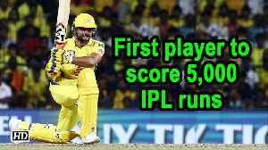 IPL 2019 | Raina becomes first player to score 5,000 IPL runs [Video]