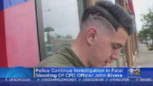 Police Continue Investigation Into Fatal Shooting Of Officer John Rivera [Video]