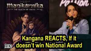 Kangana REACTS, If 'Manikarnika' doesn't win any National Award ! [Video]