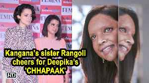 Kangana's sister Rangoli cheers for Deepika's 'CHHAPAAK' [Video]