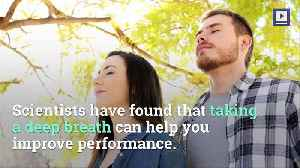 Deep Breathing Can Help You Perform Tasks Better [Video]