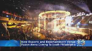 New E-Sports And Entertainment Venue To Open In South Philadelphia [Video]