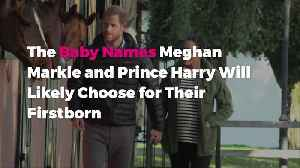The Baby Names Meghan Markle and Prince Harry Will Likely Choose for Their Firstborn [Video]