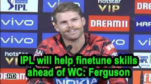 IPL will help finetune skills ahead of WC: Ferguson [Video]