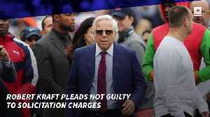 Robert Kraft Pleads Not Guilty to Solicitation Charges [Video]