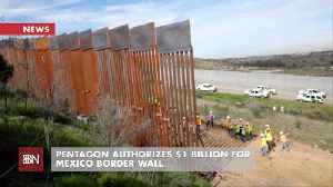 The Pentagon Is Pitching In A Billion For The Border Wall [Video]
