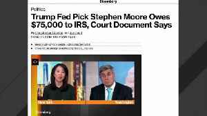 Report: Trump's Federal Reserve Pick Stephen Moore Owes $75,000 To IRS [Video]