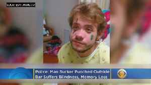 Police: Man Sucker Punched Outside Bar Suffers Blindness, Permanent Memory Loss [Video]