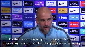 Pep Guardiola: Football is a strong weapon to defend the principles of humanity [Video]