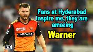 IPL 2019 | Fans at Hyderabad inspire me, they are amazing: Warner [Video]