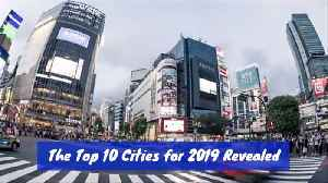 What Are The Top 10 Cities In The World For 2019 [Video]