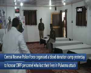 CRPF organises blood donation camp to honour lost lives in Pulwama attack [Video]