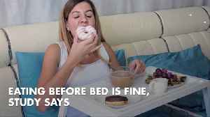 Eating Before Bed Many Not Be As Unhealthy As You Think [Video]