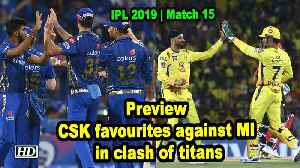 IPL 2019 | Match 15 | | CSK favourites against MI in clash of titans [Video]
