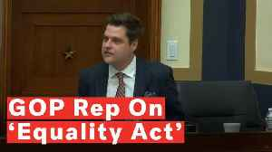 Rep. Matt Gaetz Argues Against 'Equality Act' Because Of 'Bad Actors' Like President Trump [Video]