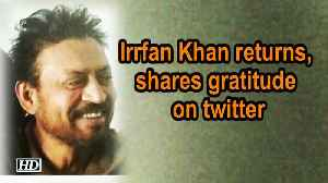 Irrfan Khan returns, shares gratitude on twitter [Video]