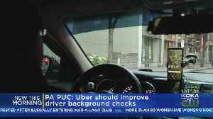 Pa. PUC: Uber Should Improve Background Checks [Video]