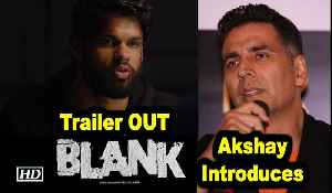 BLANK Trailer OUT | Akshay Introduces Brother-in-law Karan Kapadia [Video]