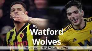 FA Cup semi-final preview: Watford v Wolves [Video]