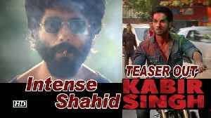 Kabir Singh TEASER OUT | Shahid in INTENSE & ANGRY LOOK [Video]