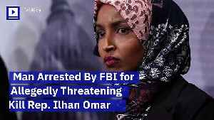 Man Arrested By FBI for Allegedly Threatening to Kill Rep. Ilhan Omar [Video]