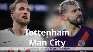 Tottenham v Man City: Champions League match preview [Video]