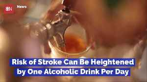 The Risk Of Stroke Grows When You Drink Alcohol [Video]