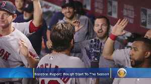 Baseball Report: Red Sox Suffer Through Early-Season Woes [Video]