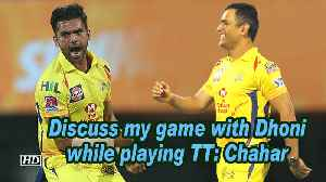 IPL 2019   Discuss my game with Dhoni while playing TT: Chahar [Video]