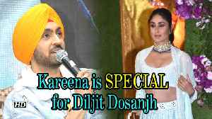 Kareena Kapoor Khan is SPECIAL for Diljit Dosanjh [Video]